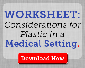Download our worksheet: Considerations for Plastics in a Medical Setting