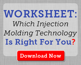Download our Worksheet: Which Injection Molding Technology is Right for You?
